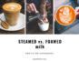 steamed vs foamed milk
